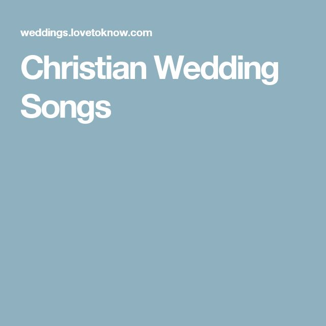 Includes Church And Ceremony Wedding Music Christian Reception Songs Song Tips Resources For Choosing The Perfect