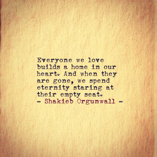everyone we love builds a home in our heart                              …