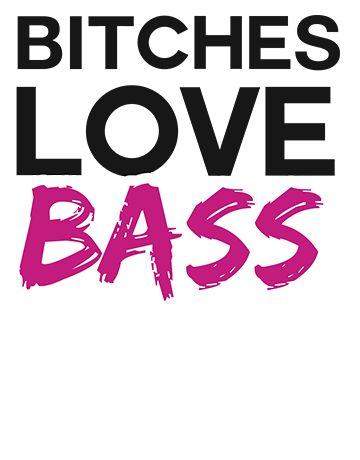 BITCHES LOVE BASS