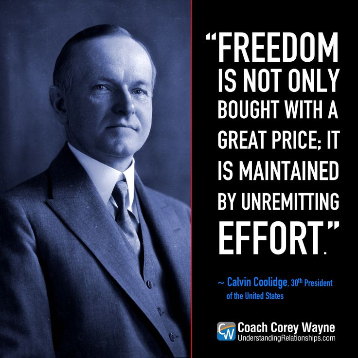 "#calvincoolidge #american #president #freedom #usmilitary #politics #success #coachcoreywayne #greatquotes Photo by Mansell/The LIFE Picture Collection/Getty Images ""Freedom is not only bought with a great price; it is maintained by unremitting effort."" ~ Calvin Coolidge"