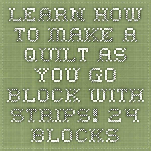 Learn How To Make A Quilt As You Go Block With Strips! - 24 Blocks