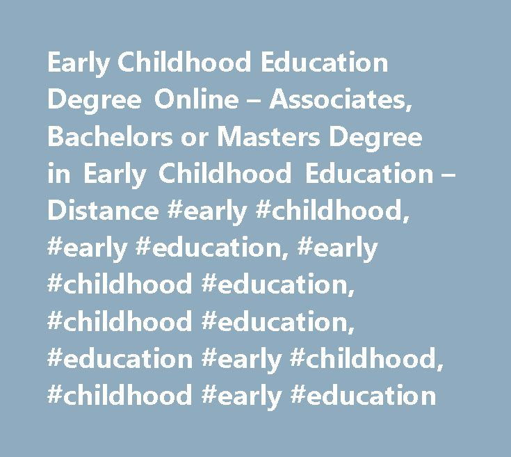 Early Childhood Education Degree Online – Associates, Bachelors or Masters Degree in Early Childhood Education – Distance #early #childhood, #early #education, #early #childhood #education, #childhood #education, #education #early #childhood, #childhood #