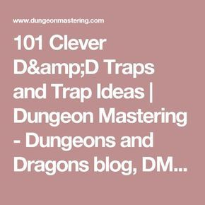 101 Clever D&D Traps and Trap Ideas |   Dungeon Mastering - Dungeons and Dragons blog, DM tips, D&D books, RPG fun