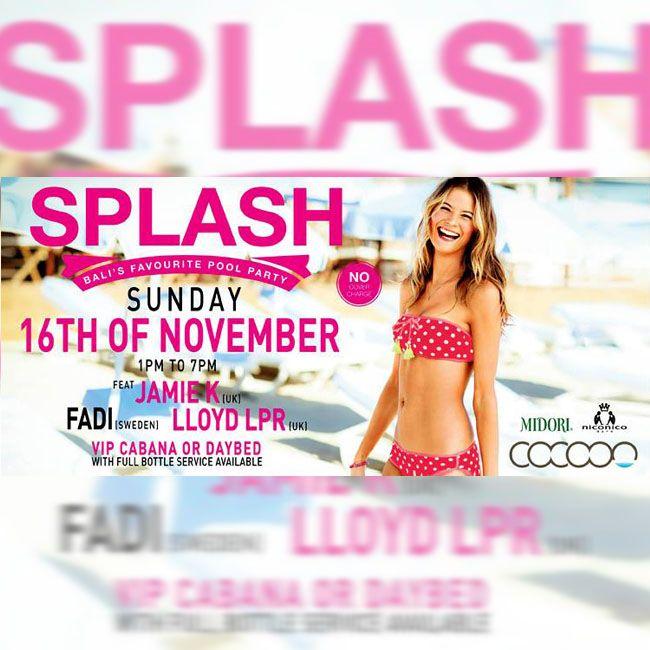 SPLASH November 2014 Sunday, November 16 at 1:00pm Cocoon Beach Club in Bali, Indonesia