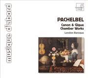 Pachelbel: Canon & Gigue; Chamber Works [CD]
