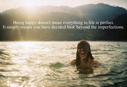 be happy - look beyond the imperfection