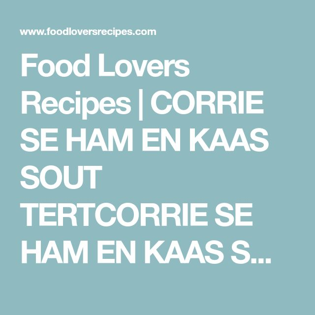 Food Lovers Recipes | CORRIE SE HAM EN KAAS SOUT TERTCORRIE SE HAM EN KAAS SOUT TERT - Food Lovers Recipes