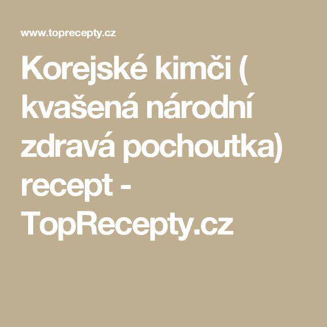 Korejské kimči ( kvašená národní zdravá pochoutka) recept - TopRecepty.cz