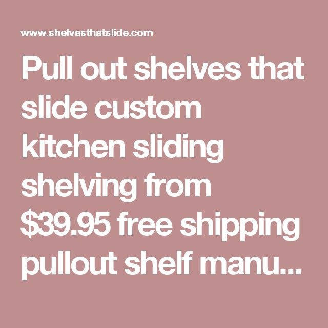 Pull out shelves that slide custom kitchen sliding shelving from $39.95 free shipping pullout shelf manufactured in the US with over 20 year's experience rollout pantry tray pull-outs roll LLC