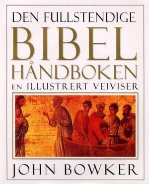"""""""Den fullstendige bibelhåndboken"""" av John Bowker"""