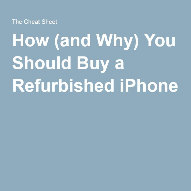 How (and Why) You Should Buy a Refurbished iPhone