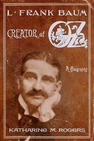 *L. FRANK BAUM ~ Creator of Oz: A Biography by Katharine M. Rogers