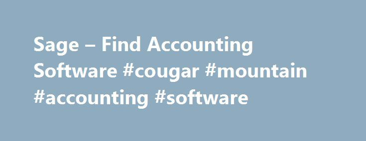 Sage – Find Accounting Software #cougar #mountain #accounting #software http://dallas.remmont.com/sage-find-accounting-software-cougar-mountain-accounting-software/  # A developer of business management software. We provide small and medium-sized organizations with a range of easy-to-use, secure, and efficient business management software and services—from accounting and payroll to enterprise resource planning, customer relationship management, and payments. Our customers receive continuous…