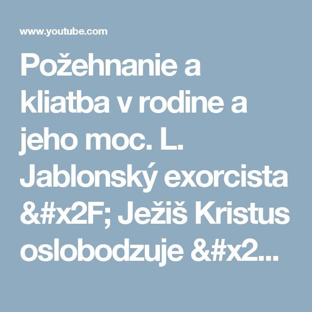 Požehnanie a kliatba v rodine a jeho moc. L. Jablonský exorcista / Ježiš Kristus oslobodzuje / - YouTube