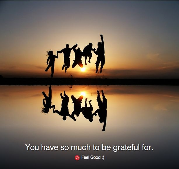 You have so much to be grateful for. #FeelGood