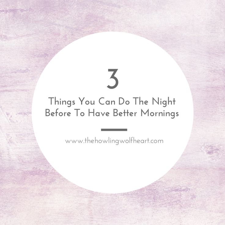 3 Things You Can Do The Night Before To Have Better Mornings! #life #hacks #mental #health #organize