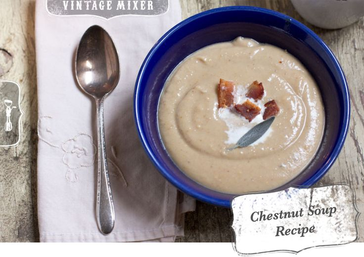 ... dish - Creamy Chestnut Soup with Bacon • www.thevintagemixer.com