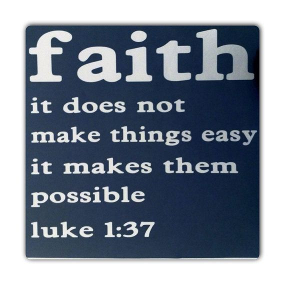 Bible Verse Luke 1:37 - Faith, it does not make things easy, it makes them possible.
