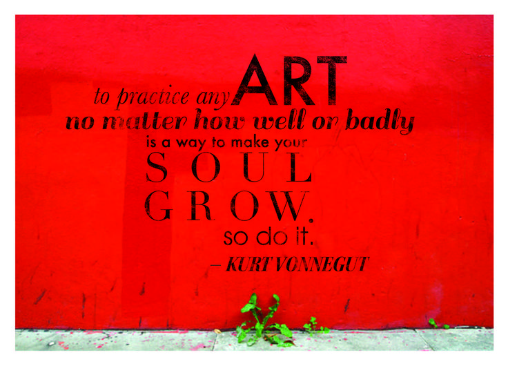 """""""To practice any art no matter how well or badly is a way to make your soul grow. So do it"""" Card by Ali Wozny"""