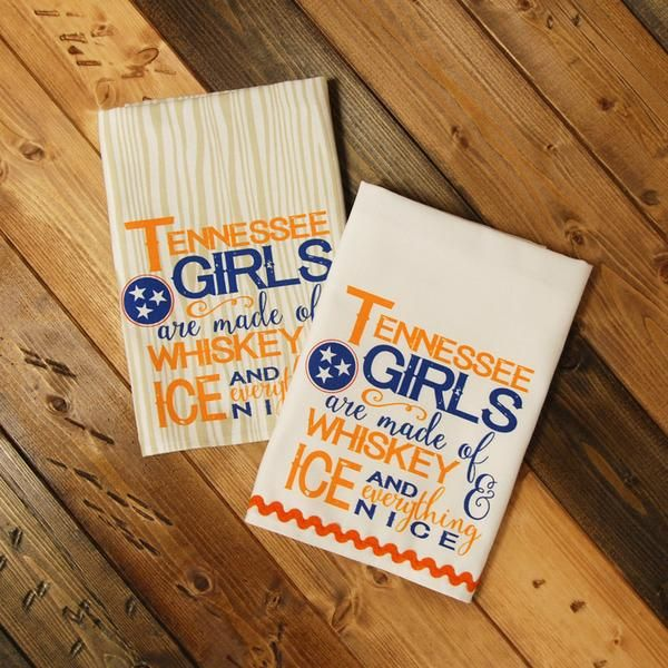 Tennessee Girls Kitchen Towel - Tennessee Girls are made of Whiskey & Ice and Everything Nice.  American Design, American Style, American Made.  More States Available.