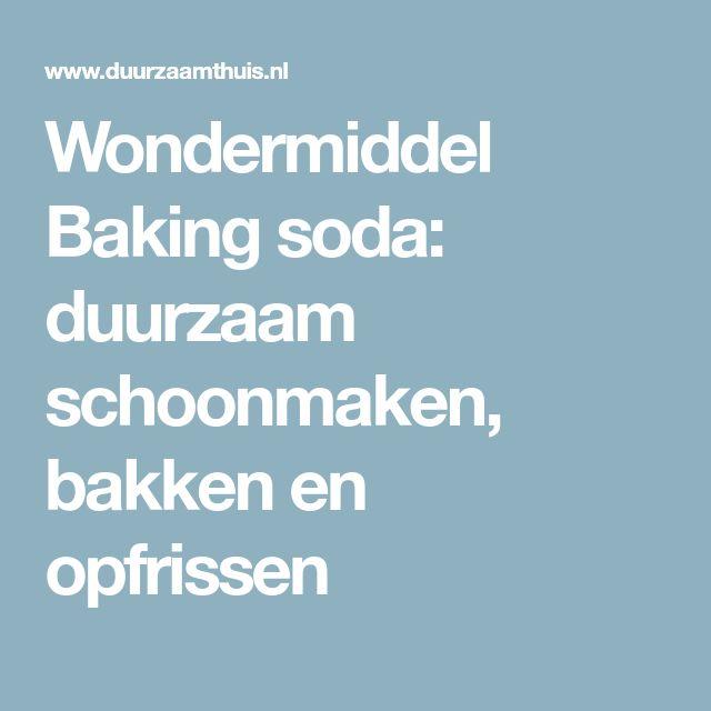 Wondermiddel Baking soda: duurzaam schoonmaken, bakken en opfrissen