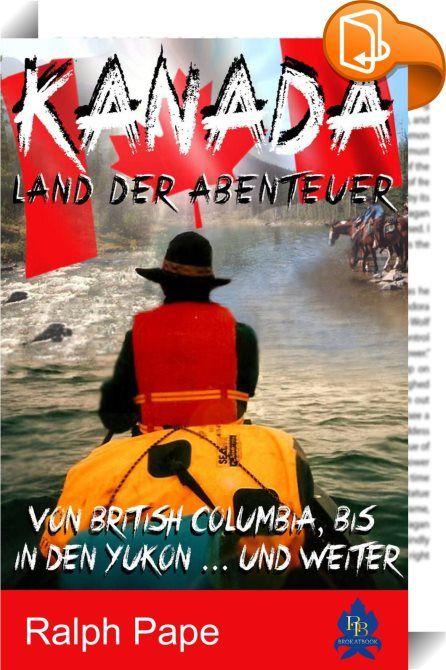 """Kanada - Land der Abenteuer    ::  In diesem Buch schildert der Autor seine Reisen durch Kanada. Erlebnisse und Abenteuer in einem der schönsten Länder der Erde. Er schreibt: """"Als mein Freund und ich das erste Mal in 1994 durch Kanada reisten, war der Ausgangspunkt für unsere Exkursionen die Gastranch unserer Freunde in British Columbia. Von dort aus unternahmen wir eine Kanutour, ein dreitägiges Reitabenteuer und Fahrten mit dem PicUp, die uns bis an die Fjorde der Westküste nach """"Bel..."""