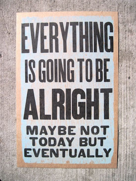 Everything IS going to be alright ...