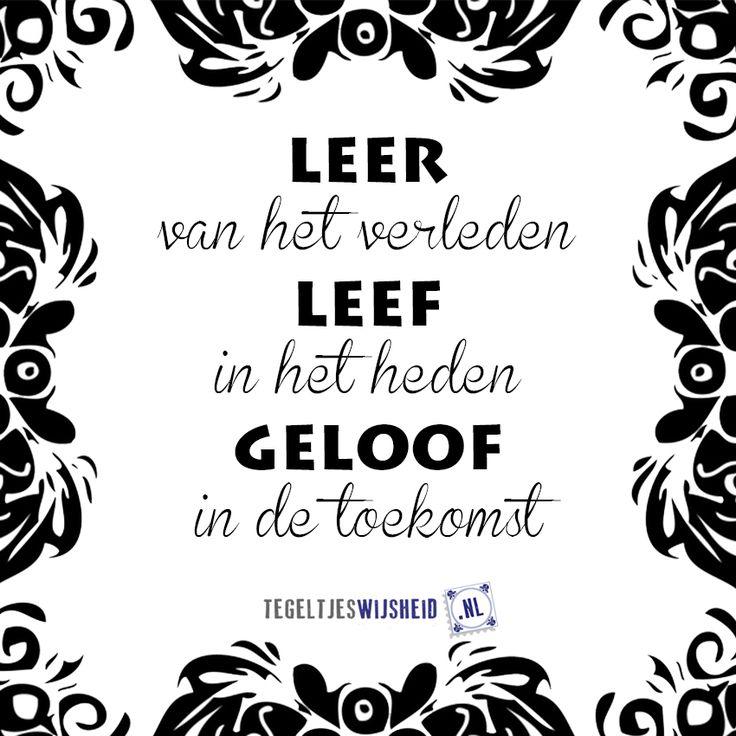 Leer, leef en geloof. Een wijze raad! Wil je een origineel tegeltje (cadeau geven)? Kijk dan op www.tegeltjeswijsheid.nl, voor een tegel met je eigen tekst en/of foto, of kies een bestaande tegel.