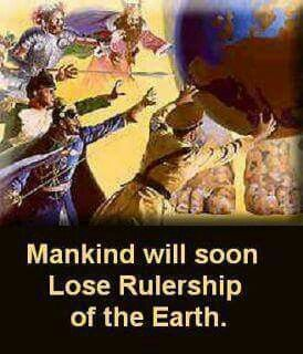 Mankind will soon lose Rulership of the earth.
