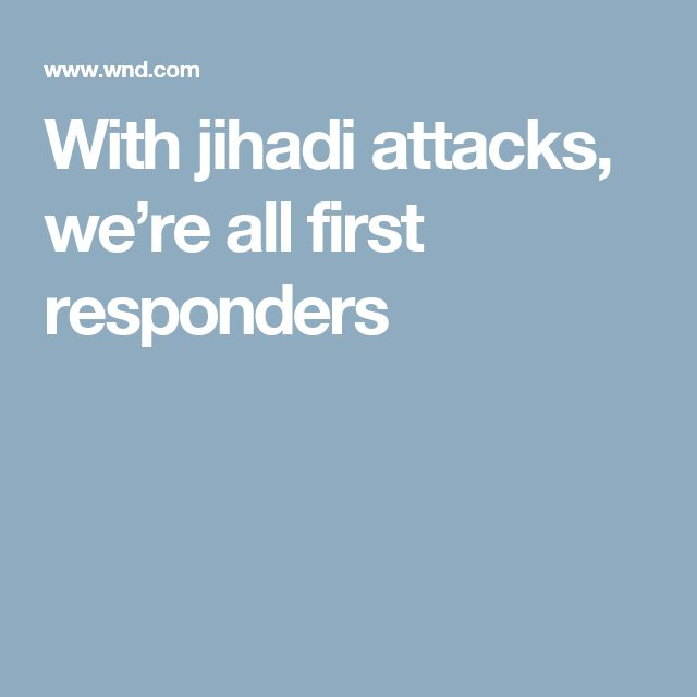 With jihadi attacks, we're all first responders