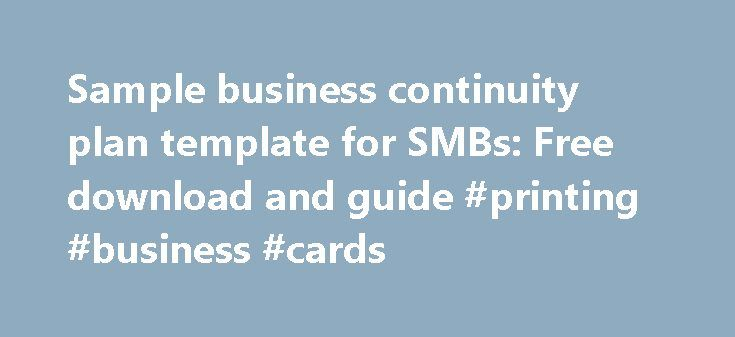 Sample business continuity plan template for SMBs: Free download and guide #printing #business #cards http://business.remmont.com/sample-business-continuity-plan-template-for-smbs-free-download-and-guide-printing-business-cards/  #business continuity plan # Sample business continuity plan template for SMBs: Free download and guide For small- to medium-sized businesses (SMBs), the business continuity planning process contains several steps. These include: project initiation, risk assessment…