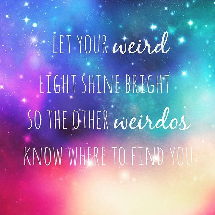 Let your weird light shine bright... #quotes #weird