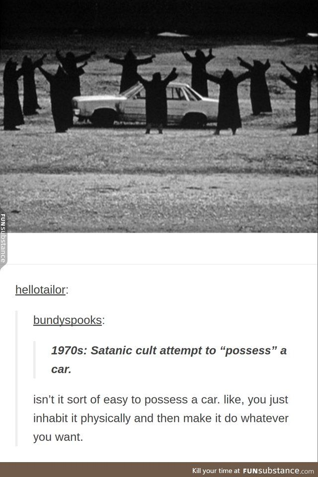 But then it wouldn't be possessed it would be owned and used. A possessed car would do things on it's own.