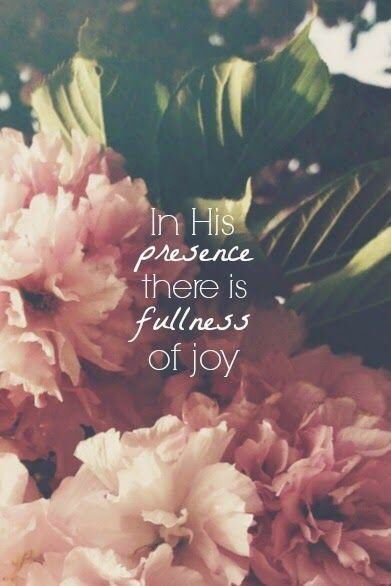 In his presence there is fullness of joy
