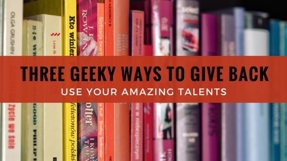 Use your geeky skills to give back to the community!