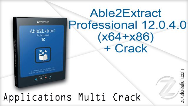 Able2Extract Professional 12.0.4.0 + Crack By_ Zuket Creation -