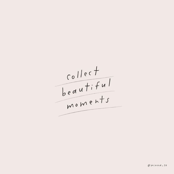 Collect beautiful moments.