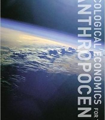Ecological Economics For The Anthropocene: An Emerging Paradigm PDF