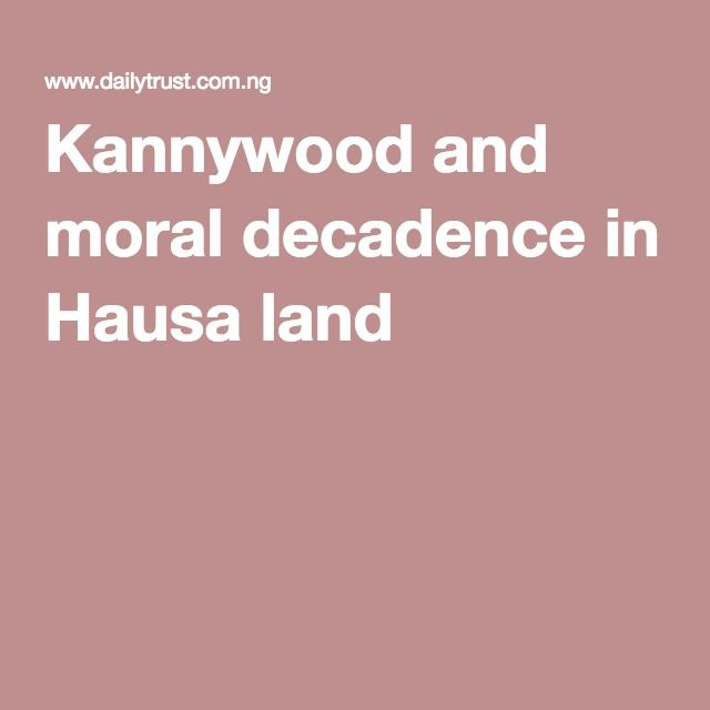 Sigh.... Same old rant: Kannywood and moral decadence in Hausa land