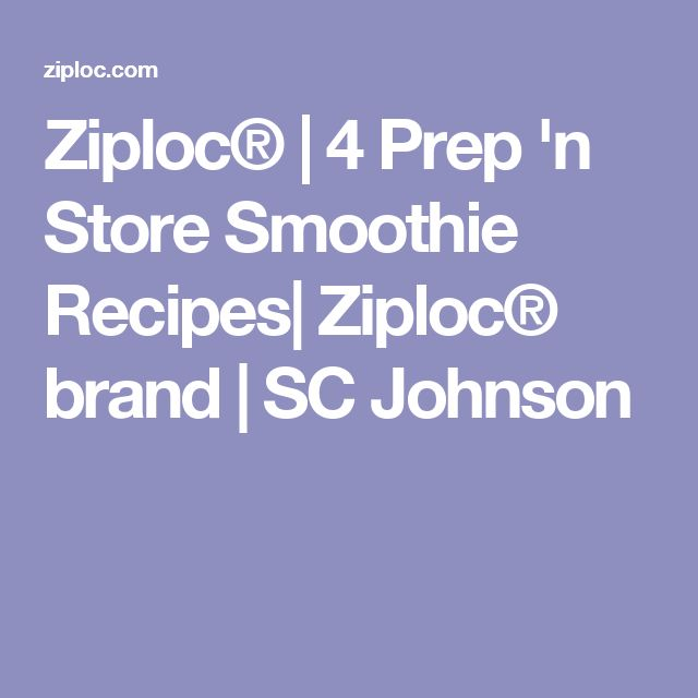 Ziploc® | 4 Prep 'n Store Smoothie Recipes| Ziploc® brand | SC Johnson