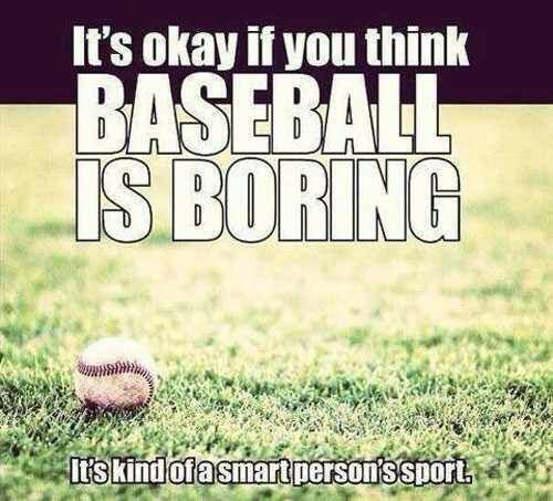 "I always tell people ""you I my think baseball is boring because you don't know where to look"""