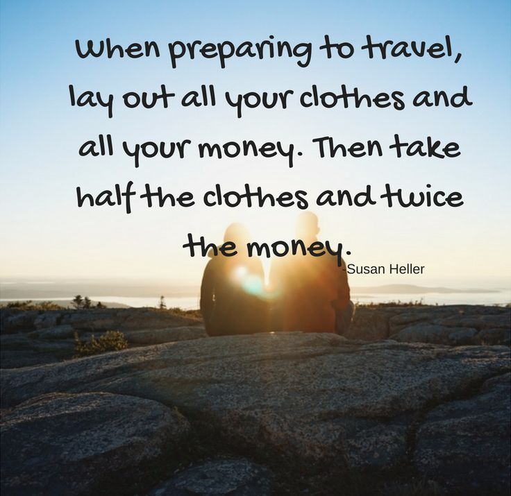 When preparing to #travel, lay out all your clothes and all your money. Then take half the clothes and twice the money. -Susan Heller