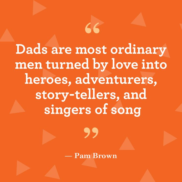 """Quotes about family for Father's Day: """"Dads are most ordinary men turned by love into heroes, adventurers, story-tellers, and singers of song."""" -Pam Brown"""