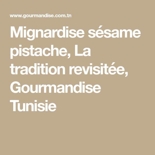 Mignardise sésame pistache, La tradition revisitée, Gourmandise Tunisie