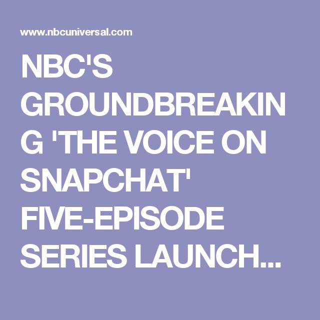 NBC'S GROUNDBREAKING 'THE VOICE ON SNAPCHAT' FIVE-EPISODE SERIES LAUNCHES TODAY…