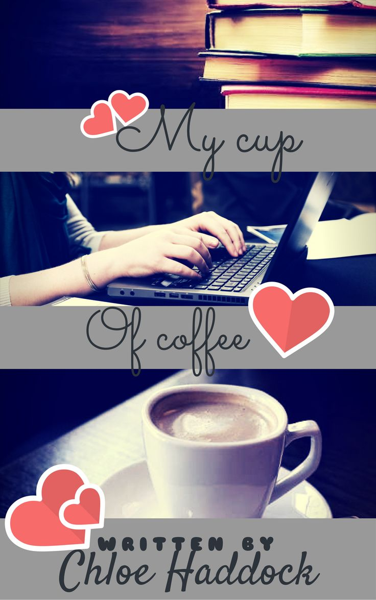 Finally made a cover for my new story  https://www.wattpad.com/story/113763619-my-cup-of-coffee