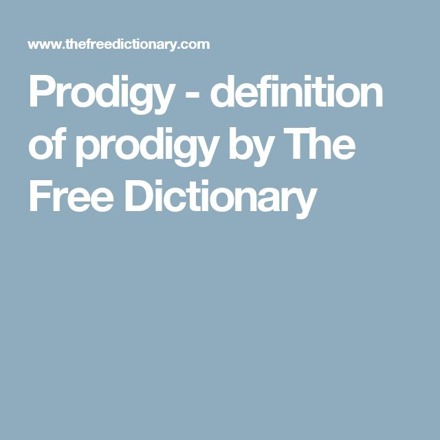 Prodigy - definition of prodigy by The Free Dictionary