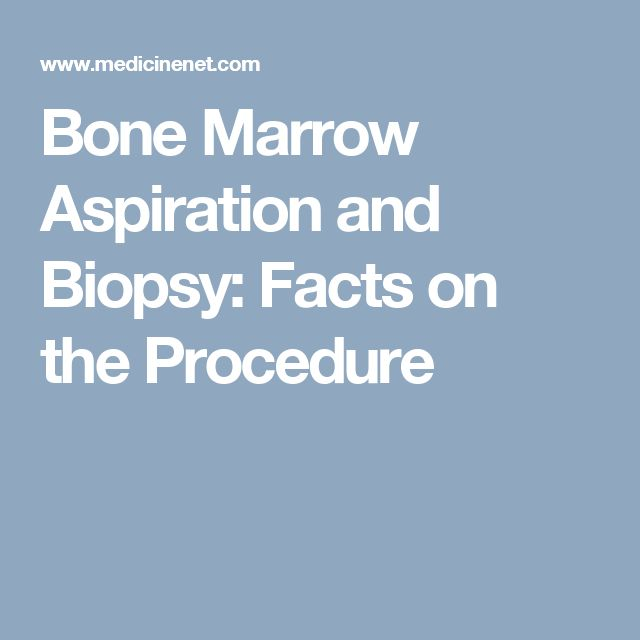 Bone Marrow Aspiration and Biopsy: Facts on the Procedure
