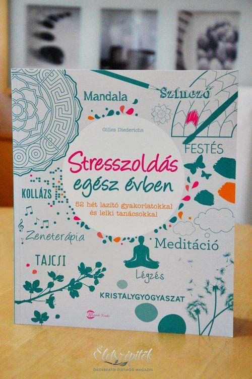 Személyessé alakítható életmódkönyv: Stresszoldás egész évben. Műfajában páratlan kiadvány! | Életszépítők