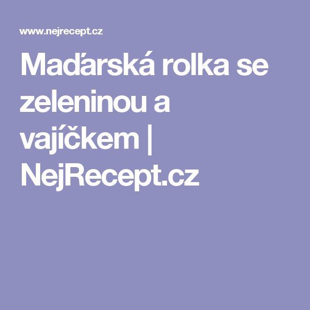 Maďarská rolka se zeleninou a vajíčkem | NejRecept.cz
